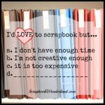 I would love to scrapbook but…