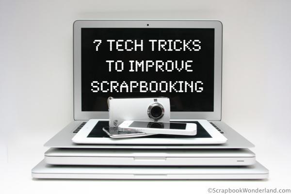7 Tech tricks to improve scrapbooking