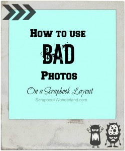 How to use bad photos on a scrapbook layout