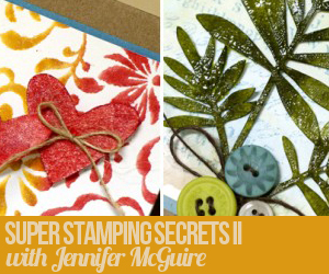 Super Stamping Secrets II with Jennifer McGuire