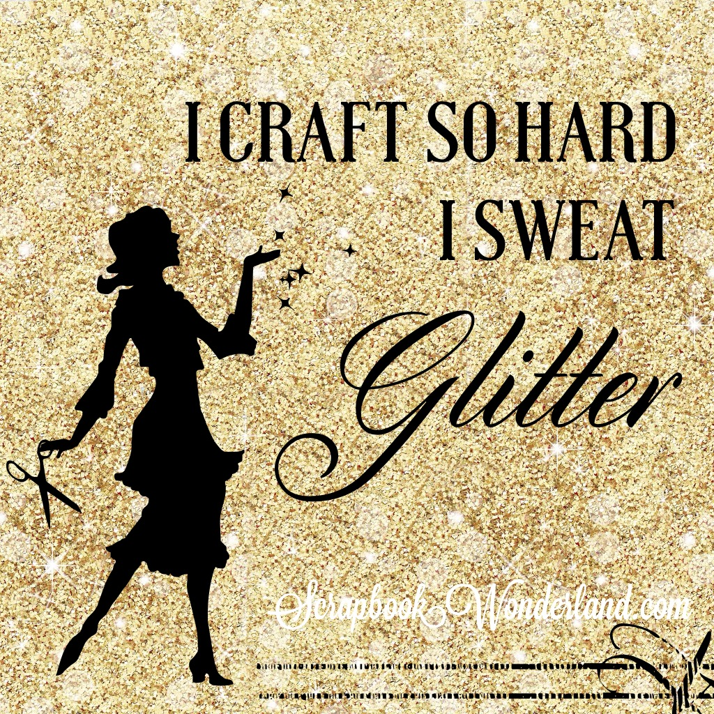 I craft so hard I sweat glitter!