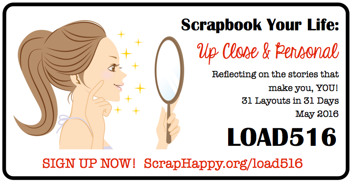 Hurry and sign up for LOAD516 Scrapbook Your Life: Up Close and Personal