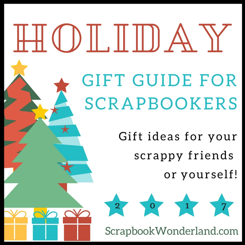 Scrapbookers Holiday Gift Guide 2017